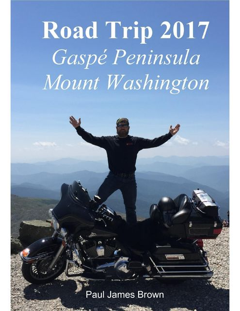 Road Trip 2017: Gaspé Peninsula & Mount Washington, Paul Brown