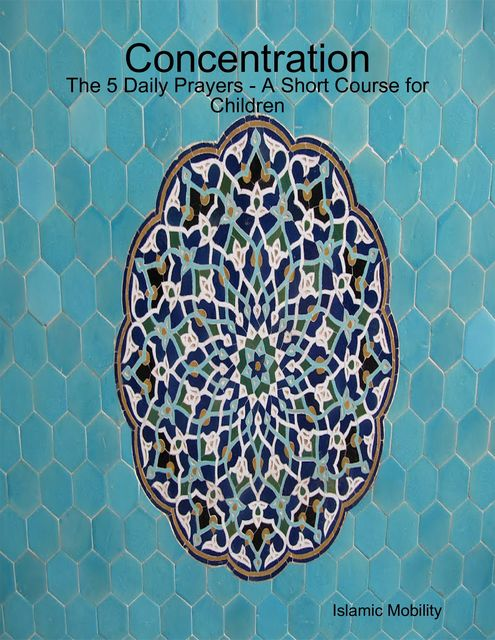 Concentration – The 5 Daily Prayers – A Short Course for Children, Islamic Mobility