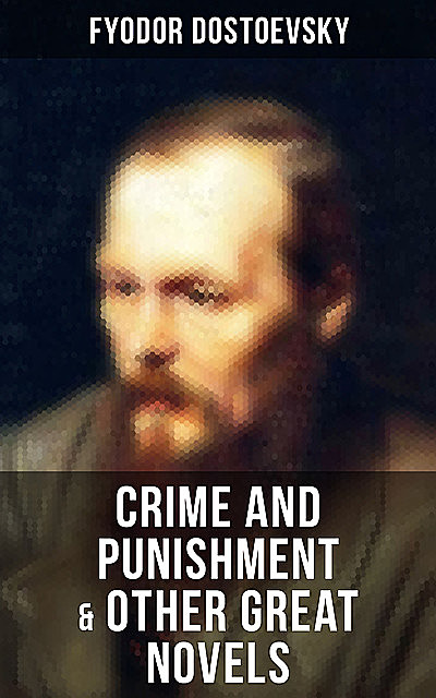 Crime and Punishment & Other Great Novels of Dostoevsky, Fyodor Dostoevsky