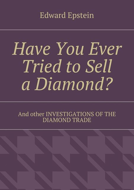 Have You Ever Tried to Sell a Diamond?, Edward Epstein