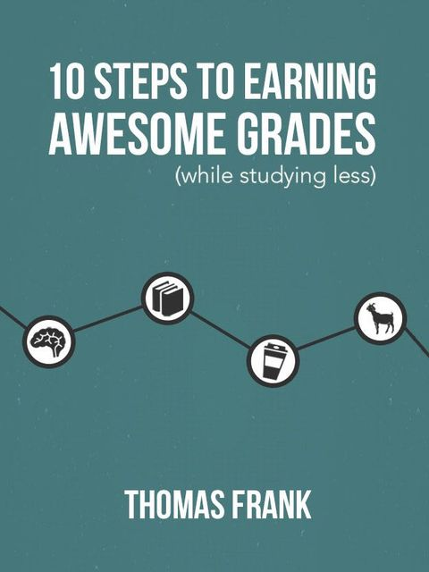 10 Steps to Earning Awesome Grades (While Studying Less), Thomas Frank
