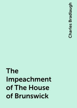 The Impeachment of The House of Brunswick, Charles Bradlaugh