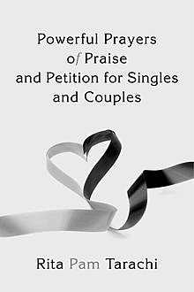Powerful Prayers of Praise and Petition for Singles and Couples, Rita Pam Tarachi