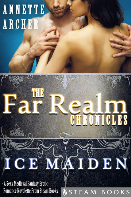 Ice Maiden – A Sexy Medieval Fantasy Erotic Romance Novelette From Steam Books, Steam Books, Annette Archer