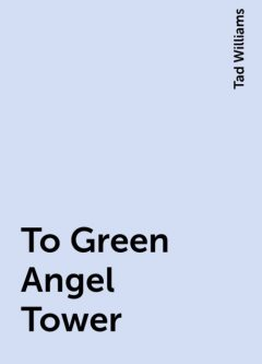 To Green Angel Tower, Tad Williams