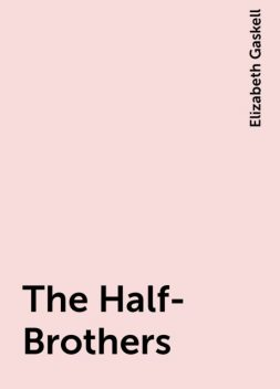 The Half-Brothers, Elizabeth Gaskell