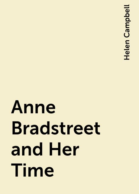Anne Bradstreet and Her Time, Helen Campbell