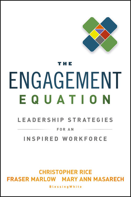 The Engagement Equation, Christopher Rice, Fraser Marlow, Mary Ann Masarech