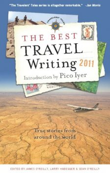 The Best Travel Writing 2011, James O'Reilly, Larry Habegger, Sean O'Reilly