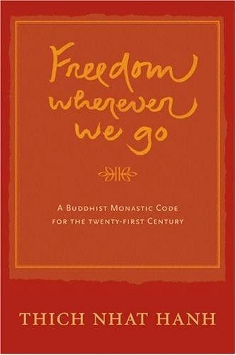 Freedom Wherever We Go: A Buddhist Monastic Code for the 21st Century, Thich Nhat Hanh