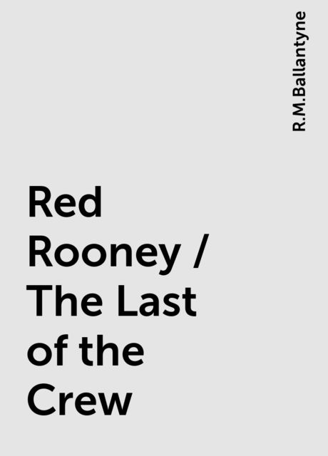 Red Rooney / The Last of the Crew, R.M.Ballantyne