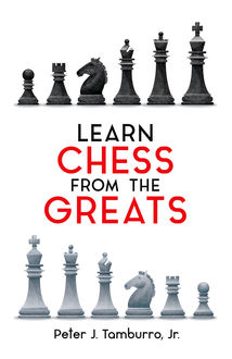 Learn Chess from the Greats, Peter J. Tamburro