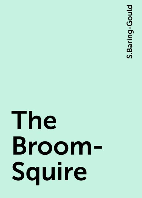 The Broom-Squire, S.Baring-Gould