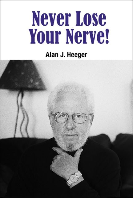 Never Lose Your Nerve!, Alan J Heeger