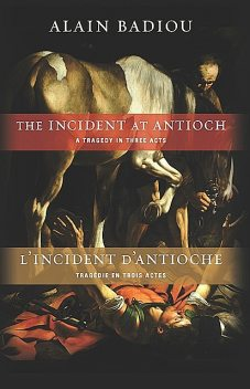 The Incident at Antioch / L'Incident d'Antioche, Alain Badiou