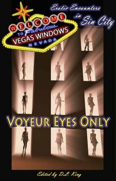 Voyeur Eyes Only – Vegas Windows, Courtney Breazile, Genevieve Ash, Cecilia Tan, K.D. Grace, Dominic Santi, I.G. Frederick, Jade Melisande, D.L. King, Laura Antinou, Nan Andrews, Nik Havert, Penny Amici, Cecilia Duvalle Anandalila