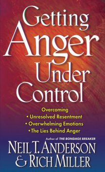 Getting Anger Under Control, Neil T.Anderson, Rich Miller