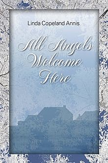 All Angels Welcome Here, Linda Copeland Annis