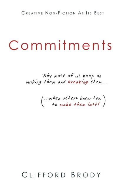 Commitments: Why most of us keep on making them and breaking them (when others know how to make them last!), Clifford Brody