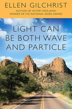 Light Can Be Both Wave and Particle, Ellen Gilchrist