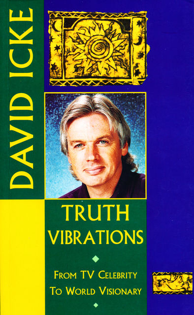 Truth Vibrations – David Icke's Journey from TV Celebrity to World Visionary, David Icke