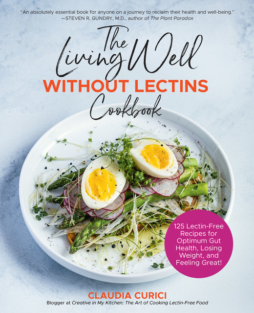 The Living Well Without Lectins Cookbook, Claudia Curici