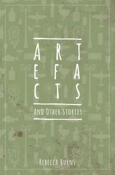 Artefacts and Other Stories, Rebecca Burns
