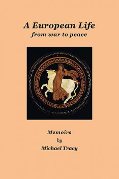 A European Life – from war to peace, Michael Tracy