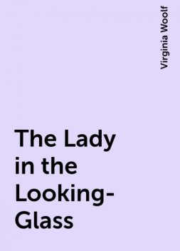 The Lady in the Looking-Glass, Virginia Woolf