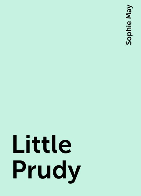 Little Prudy, Sophie May