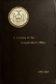 A Century in the Comptroller's Office, State of New York, 1797 to 1897, James Roberts