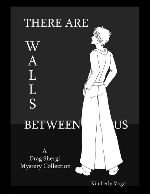 There Are Walls Between Us: A Drag Shergi Mystery Collection, Kimberly Vogel