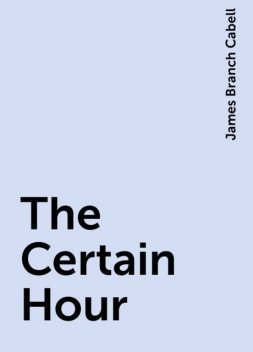 The Certain Hour, James Branch Cabell