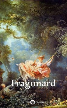 Delphi Complete Works of Jean-Honoré Fragonard (Illustrated), Peter Russell, Jean-Honoré Fragonard
