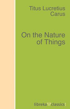 On the Nature of Things, Titus Lucretius Carus