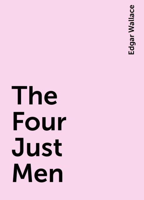 The Four Just Men, Edgar Wallace