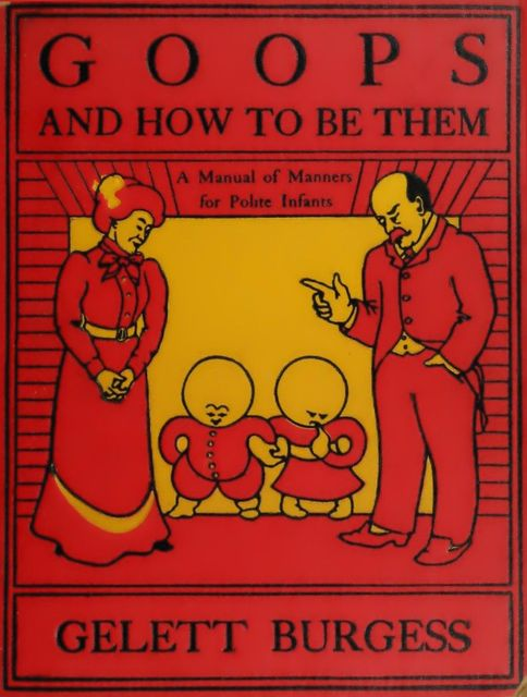 Goops and How to Be Them, Gelett Burgess