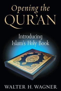 Opening the Qur'an, Walter H. Wagner
