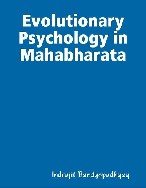 Evolutionary Psychology in Mahabharata, Indrajit Bandyopadhyay
