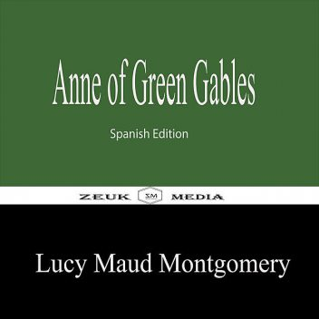 Anne of Green Gables, Lucy Maud Montgomery, Zeuk Media