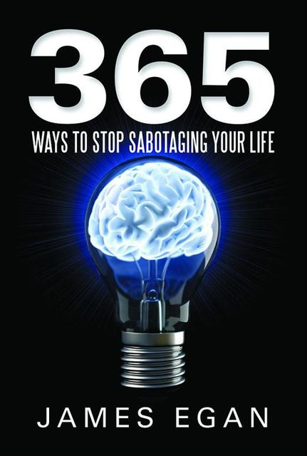 365 Ways to Stop Sabotaging Your Life, James Egan
