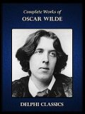 Complete Works of Oscar Wilde (Illustrated), Oscar Wilde