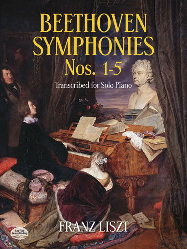 Beethoven Symphonies Nos. 1–5 Transcribed for Solo Piano, Franz Liszt