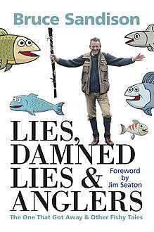 Lies, Damned Lies and Anglers, Bruce Sandison