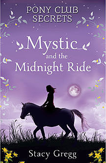 Mystic and the Midnight Ride (Pony Club Secrets, Book 1), Stacy Gregg