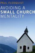Avoiding a Small Church Mentality, Paul Flodquist