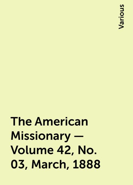 The American Missionary — Volume 42, No. 03, March, 1888, Various