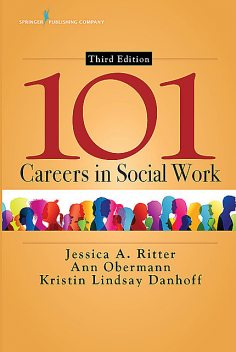 101 Careers in Social Work, Third Edition, LCSW, MSW, MSSW, BSW, Jessica A. Ritter, Ann Obermann, Kristin Lindsay Danhoff