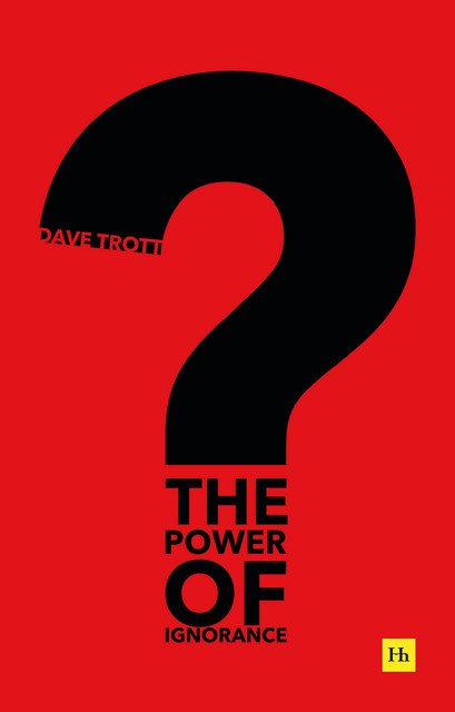 The Power of Ignorance, Dave Trott