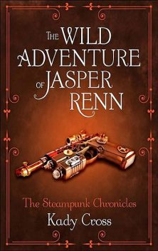 The Wild Adventure of Jasper Renn, Kady Cross